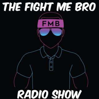 Fight Me Bro Radio Show