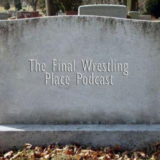 Final Wrestling Place Podcast