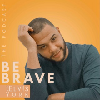 Be Brave with Elvis York