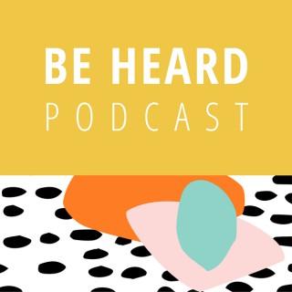 Be heard podcast
