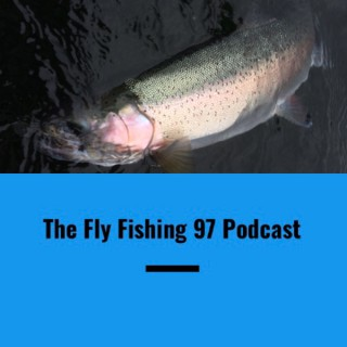 Fly Fishing 97 Podcast