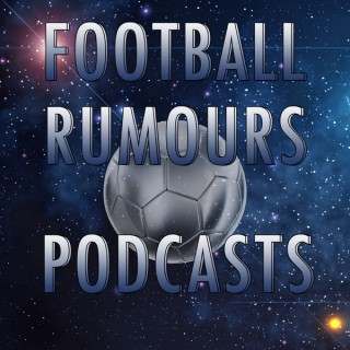 Football Rumours Podcasts