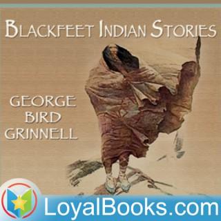 Blackfeet Indian Stories by George B. Grinnell