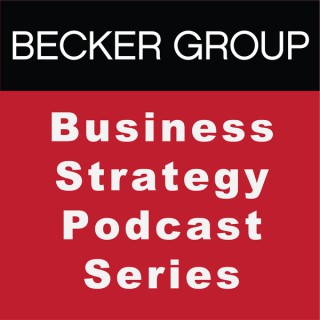 Becker Group Business Strategy Podcast Series