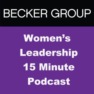 Becker Group Business Strategy Women's Leadership 15 Minute Podcast