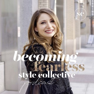 Becoming Fearless Style Collective Podcast