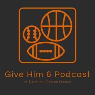 Give Him 6 Podcast