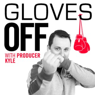 Gloves Off with Producer Kyle Podcast