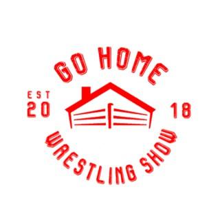 Go Home Wrestling Show