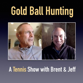 Gold Ball Hunting - A Tennis Show with Brent & Jeff