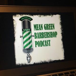 GoMeanGreen.com Barbershop Podcast