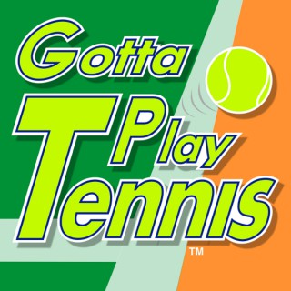 Gotta Play Tennis