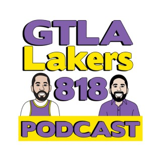 GTLA Lakers 818 Podcast