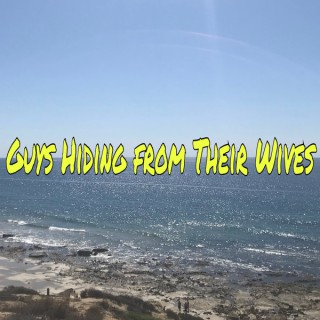 Guys Hiding From Their Wives Podcast