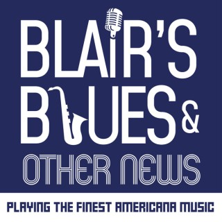 Blair's Blues and Other News