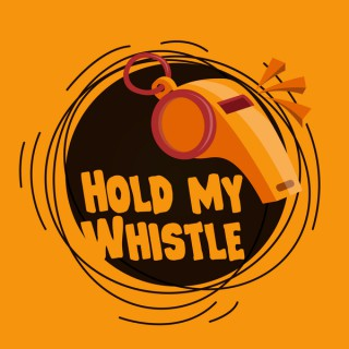 Hold My Whistle Podcast