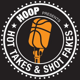 HOOP Magazine's Hot Takes and Shot Fakes