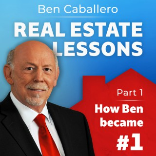 Ben Caballero: Real Estate Lessons from the #1 Ranked Agent in the US
