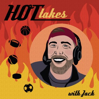Hot Takes with Jack