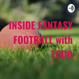 INSIDE FANTASY FOOTBALL with TODD