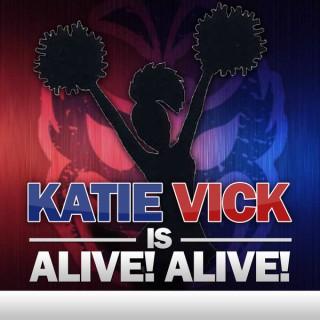 Katie Vick is ALIVE! ALIVE!