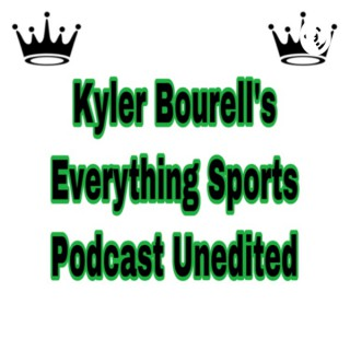 KB's Everything Sports Podcast Unedited