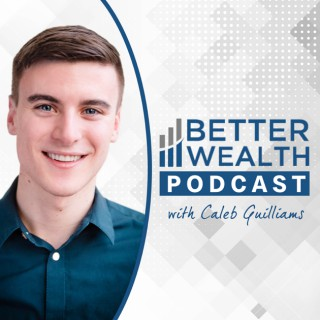 Better Wealth with Caleb Guilliams