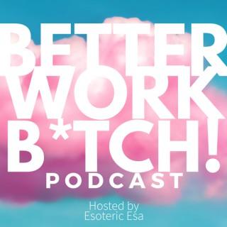 Better Work Bitch