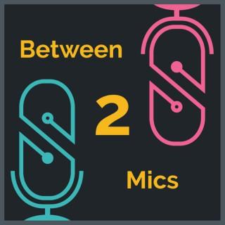 Between 2 Mics