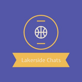 Lakerside Chats- A passionate chat about the Lakers and NBA