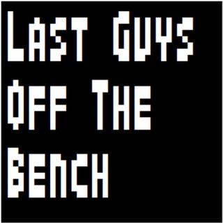 Last Guys Off The Bench