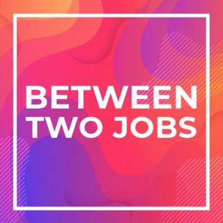 Between Two Jobs