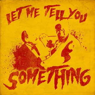 Let Me Tell You Something!