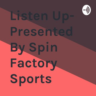 Listen Up- Presented By Spin Factory Sports
