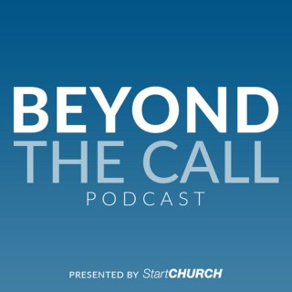 Beyond the Call Podcast presented by StartCHURCH | Helping empower pastors and ministry leaders.