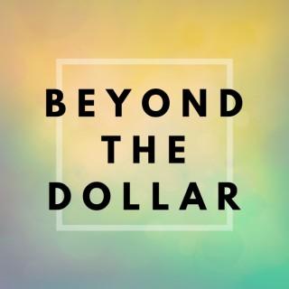 Beyond The Dollar