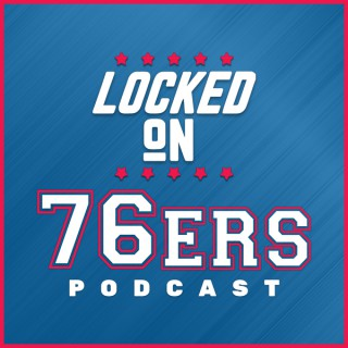 Locked On 76ers - Daily Podcast On The Philadelphia Sixers