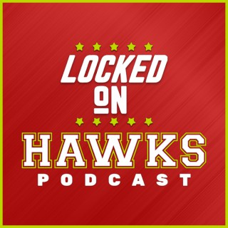 Locked On Hawks - Daily Podcast On The Atlanta Hawks