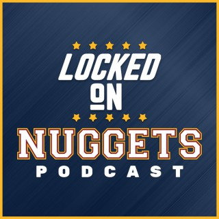 Locked On Nuggets - Daily Podcast On The Denver Nuggets