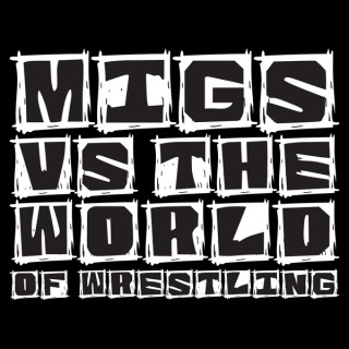 Migs Vs. The World Of Wrestling