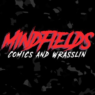 Mindfields Comics and Wrestling Podcast
