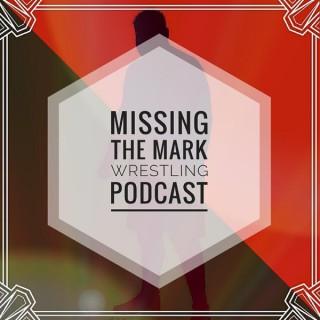 Missing the Mark Wrestling Podcast