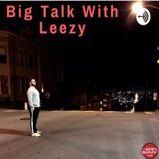 Big Talk With Leezy