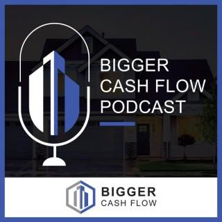 Bigger Cash Flow Podcast