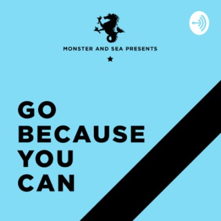 """Monster & Sea presents """"Go Because You Can"""""""