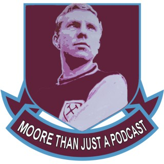 Moore Than Just A Podcast - West Ham Podcast