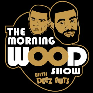 Morning Wood with Deez Nuts