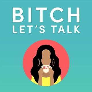 Bitch Let's Talk