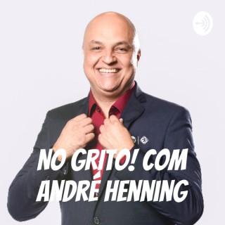 NO GRITO! Com André Henning