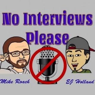No Interviews Please